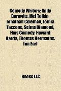 Comedy Writers : Andy Borowitz, Mel Tolkin, Jonathan Coleman, Jorma Taccone, Selma Diamond, ...