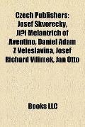Czech Publishers : Josef `kvorecký, Ji?í Melantrich of Aventino, Daniel Adam Z Veleslavína, ...