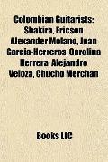 Colombian Guitarists : Shakira, Ericson Alexander Molano, Juan Garcia-Herreros, Carolina Her...