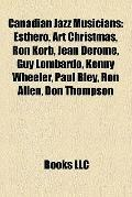 Canadian Jazz Musicians : Esthero, Art Christmas, Ron Korb, Jean Derome, Guy Lombardo, Kenny...