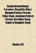 Asian Archaeology : Tumulus, Megalith, Merv, Mumun Pottery Period, Tillya Tepe, Jeulmun Pott...