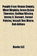 People from Mason County, West Virgini : Jesse Quinn Thornton, Kellian Whaley, Jimmy G. Stew...