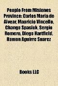 People from Misiones Province : Carlos María de Alvear, Mauricio Vincello, Chango Spasiuk, S...