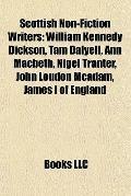 Scottish Non-Fiction Writers : William Kennedy Dickson, Tam Dalyell, Ann Macbeth, Nigel Tran...