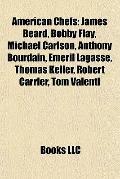 American Chefs : James Beard, Bobby Flay, Michael Carlson, Anthony Bourdain, Emeril Lagasse,...