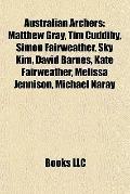 Australian Archers : Matthew Gray, Tim Cuddihy, Simon Fairweather, Sky Kim, David Barnes, Ka...