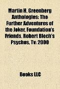 Martin H Greenberg Anthologies : The Further Adventures of the Joker, Foundation's Friends, ...