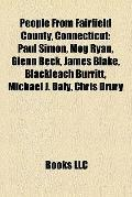 People from Fairfield County, Connecticut : Paul Simon, Meg Ryan, Glenn Beck, James Blake, B...