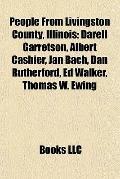 People from Livingston County, Illinois : Darell Garretson, Albert Cashier, Jan Bach, Dan Ru...