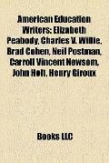 American Education Writers : Elizabeth Peabody, Charles V. Willie, Brad Cohen, Neil Postman,...