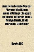American Female Soccer Players : Mia Hamm, Wendy Dillinger, Maggie Tomecka, Tiffany Weimer, ...