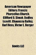 American Newspaper Editors : Francis Pharcellus Church, Clifford D. Simak, Dudley Leavitt, C...