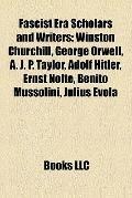 Fascist Era Scholars and Writers : Winston Churchill, George Orwell, A. J. P. Taylor, Adolf ...