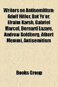 Writers on Antisemitism : Adolf Hitler, Bat Ye'or, Efraim Karsh, Gabriel Marcel, Bernard Laz...