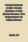 Foreign Relations of Haiti : Foreign Relations of Haïti, Haitian Diaspora, Visa Requirements...