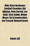 Ohio State Buckeyes Football Coaches : Sid Gillman, Pete Carroll, Lou Holtz, Nick Saban, Urb...