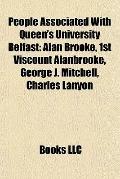 People Associated with Queen's University Belfast : Alan Brooke, 1st Viscount Alanbrooke, Ge...