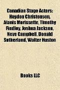 Canadian Stage Actors : Hayden Christensen, Alanis Morissette, Timothy Findley, Joshua Jacks...