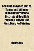 Bac Ninh Province : Cities, Towns and Villages in Bac Ninh Province, Districts of Bac Ninh P...