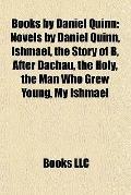 Books by Daniel Quinn : Novels by Daniel Quinn, Ishmael, the Story of B, after Dachau, the H...