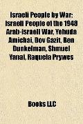 Israeli People by War : Israeli People of the 1948 Arab-israeli War, Yehuda Amichai, Dov Gaz...