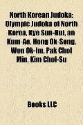 North Korean Judok : Olympic Judoka of North Korea, Kye Sun-Hui, an Kum-Ae, Hong Ok-Song, Wo...