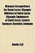 Olympic Competitors for Saint Luci : Olympic Athletes of Saint Lucia, Olympic Swimmers of Sa...