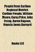 People from Cariboo Regional District : Cariboo People, William Moore, Carey Price, John Irv...