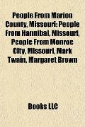 People from Marion County, Missouri : People from Hannibal, Missouri, People from Monroe Cit...