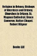 Religion in Orkney : Bishops of Aberdeen and Orkney, Churches in Orkney, St. Magnus Cathedra...
