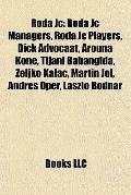 Roda Jc : Roda Jc Managers, Roda Jc Players, Dick Advocaat, Arouna Koné, Tijani Babangida, Ž...