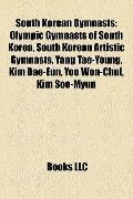 South Korean Gymnasts : Olympic Gymnasts of South Korea, South Korean Artistic Gymnasts, Yan...