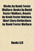 Works by David Foster Wallace : Books by David Foster Wallace, Novels by David Foster Wallac...