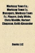 Worksop Town F C : Worksop Town F. C. Managers, Worksop Town F. C. Players, Andy White, Chri...