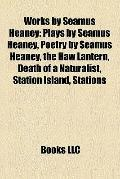 Works by Seamus Heaney : Plays by Seamus Heaney, Poetry by Seamus Heaney, the Haw Lantern, D...