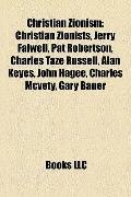 Christian Zionism : Christian Zionists, Jerry Falwell, Pat Robertson, Charles Taze Russell, ...