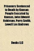 Prisoners Sentenced to Death by Kansas : People Executed by Kansas, John Edward Robinson, Pe...
