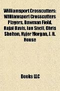 Williamsport Crosscutters : Williamsport Crosscutters Players, Bowman Field, Rajai Davis, Ia...