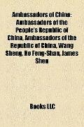 Ambassadors of Chin : Ambassadors of the People's Republic of China, Ambassadors of the Repu...