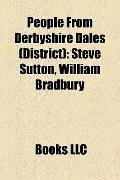 People from Derbyshire Dales : Steve Sutton, William Bradbury