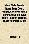 Idaho State Courts : Idaho State Court Judges, Kirtland I. Perky, Marion Jones Callister, Id...