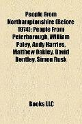 People from Northamptonshire : People from Peterborough, William Paley, Andy Harries, Matthe...