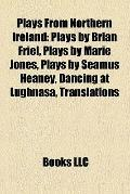 Plays from Northern Ireland : Plays by Brian Friel, Plays by Marie Jones, Plays by Seamus He...
