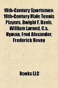 19th-Century Sportsmen : 19th-Century Male Tennis Players, Dwight F. Davis, William Larned, ...