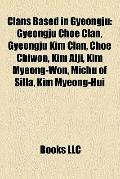 Clans Based in Gyeongju : Gyeongju Choe Clan, Gyeongju Kim Clan, Choe Chiwon, Kim Alji, Kim ...