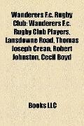 Wanderers F C Rugby Club : Wanderers F. C. Rugby Club Players, Lansdowne Road, Thomas Joseph...