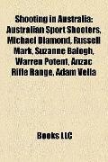 Shooting in Australi : Australian Sport Shooters, Michael Diamond, Russell Mark, Suzanne Bal...