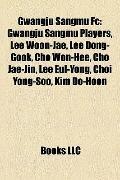 Gwangju Sangmu Fc : Gwangju Sangmu Players, Lee Woon-Jae, Lee Dong-Gook, Cho Won-Hee, Cho Ja...