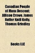 Canadian People of Manx Descent : Allison Crowe, James Butler Knill Kelly, Thomas Grindley