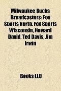 Milwaukee Bucks Broadcasters : Fox Sports North, Fox Sports Wisconsin, Howard David, Ted Dav...